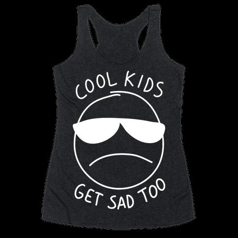 Cool Kids Get Sad Too Racerback Tank Top