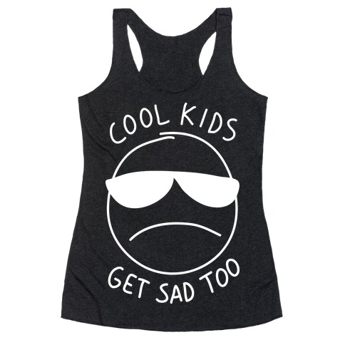 Cool Kids Get Sad Too Racerback Tank Top