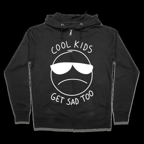 Cool Kids Get Sad Too Zip Hoodie