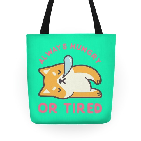 Always Hungry Or Tired Tote