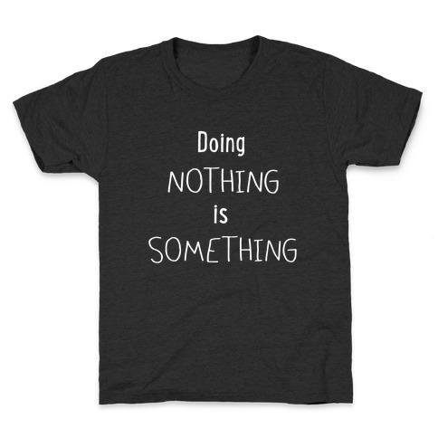 Doing Nothing is Something Kids T-Shirt