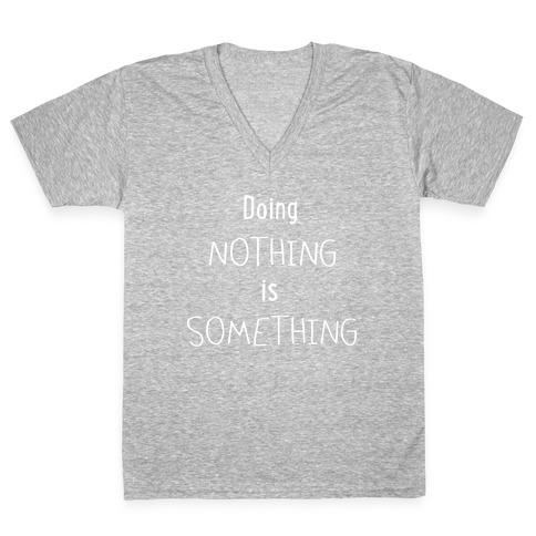 Doing Nothing is Something V-Neck Tee Shirt