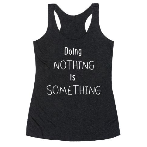 Doing Nothing is Something Racerback Tank Top