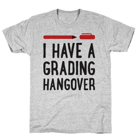I Have A Grading Hangover T-Shirt