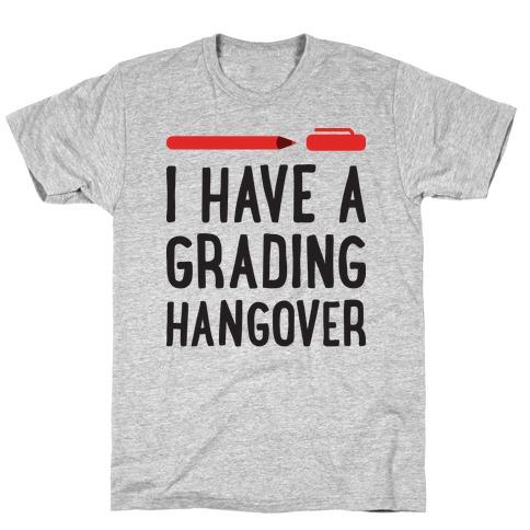 I Have A Grading Hangover T-Shirt