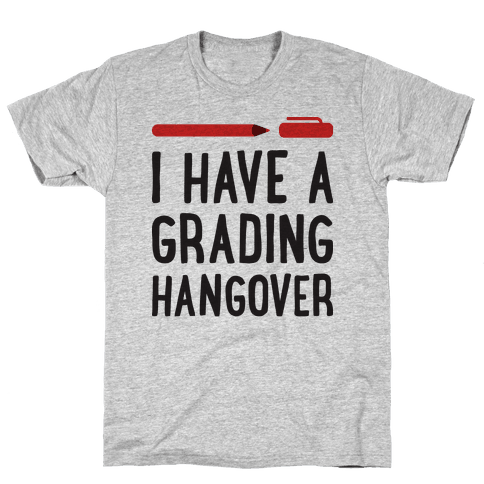 I Have A Grading Hangover Mens T-Shirt
