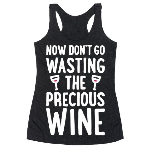Now Don't Go Wasting The Precious Wine - Parody (White) Racerback Tank Top
