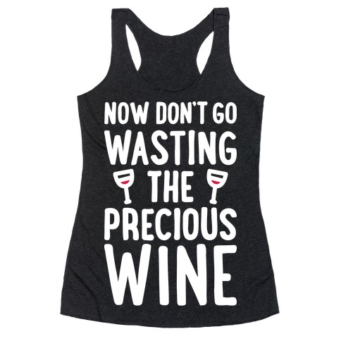 Now Don't Go Wasting The Precious Wine - Parody (White) Racerback Tank Top