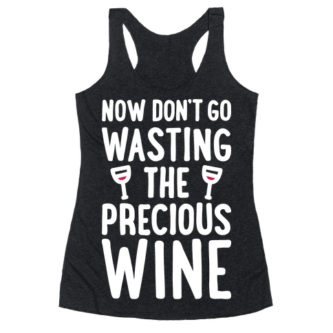 Now Dont Go Wasting The Precious Wine - Parody (White)