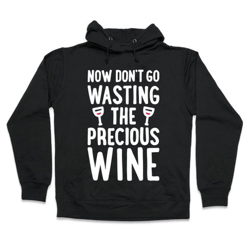 Now Don't Go Wasting The Precious Wine - Parody (White) Hooded Sweatshirt