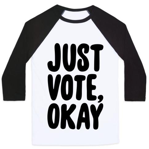 Just Vote Okay Baseball Tee