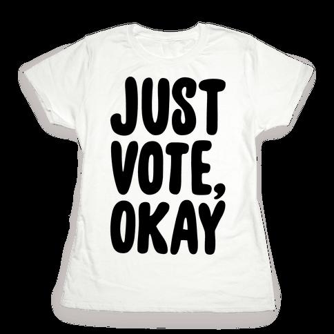 Just Vote Okay Womens T-Shirt