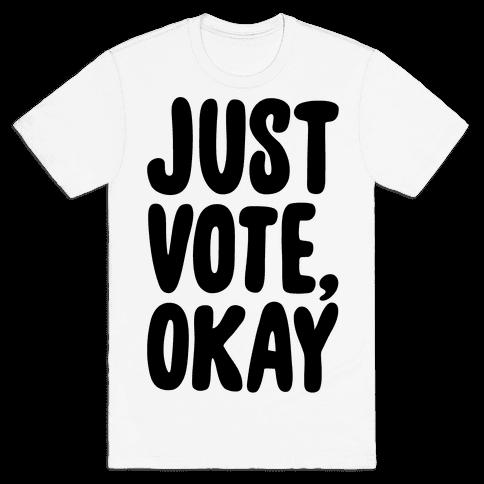 Just Vote Okay Mens T-Shirt