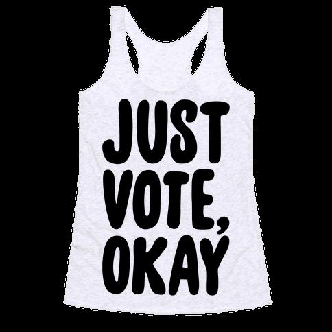 Just Vote Okay Racerback Tank Top