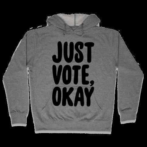Just Vote Okay Hooded Sweatshirt