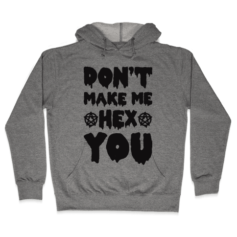 Don't Make Me Hex You Hooded Sweatshirt