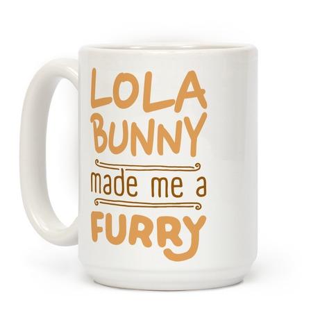 Lola Bunny Made Me A Furry Coffee Mug