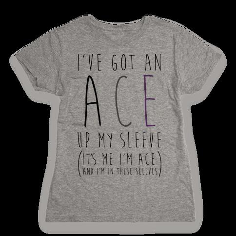 I've Got An Ace Up My Sleeve Womens T-Shirt
