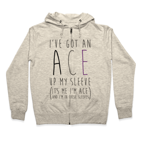I've Got An Ace Up My Sleeve Zip Hoodie