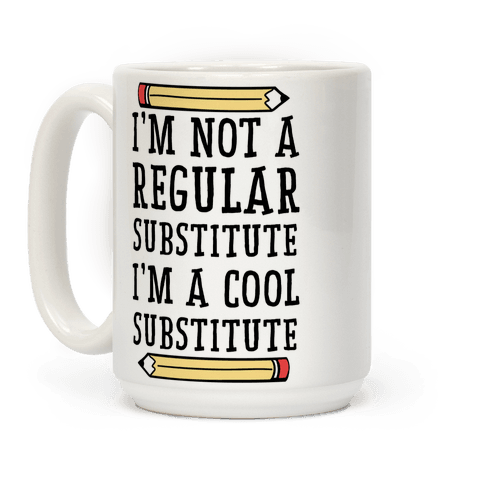 I'm Not a Regular Substitute, I'm a Cool Substitute  Coffee Mug