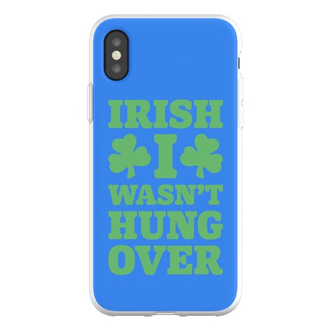Irish I Wasn't Hungover Phone Flexi-Case