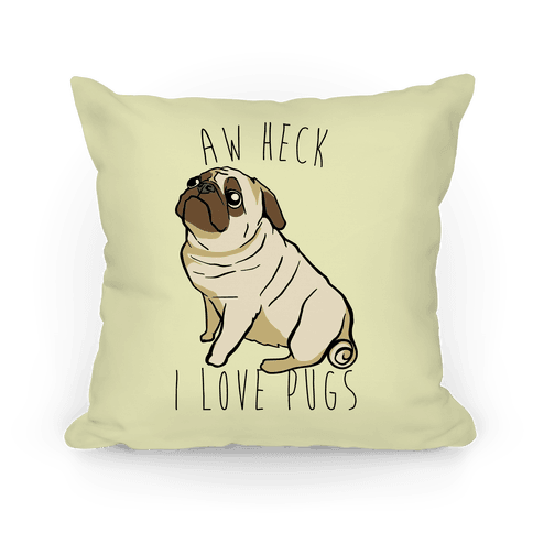 Aw Heck I Love Pugs Pillow