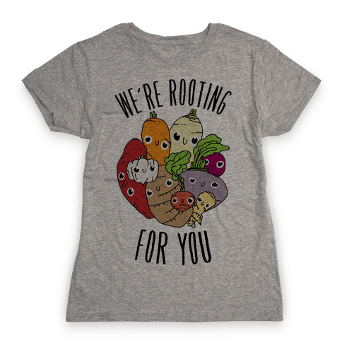 We're Rooting For You Womens T-Shirt