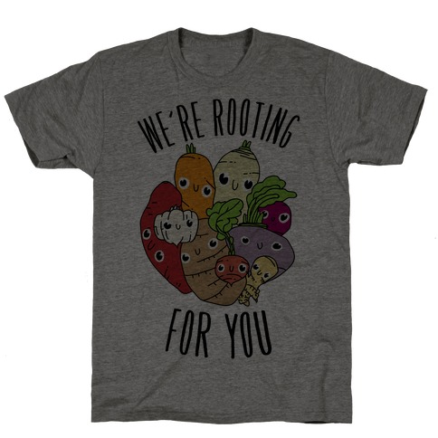 We're Rooting For You T-Shirt