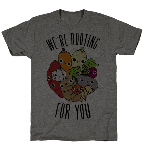 We're Rooting For You Mens/Unisex T-Shirt