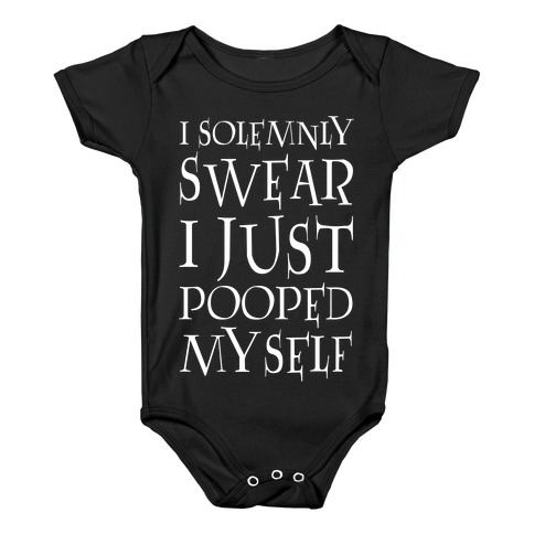 I Solemnly Swear I Just Pooped Myself Baby Onesy