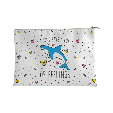 I Just Have A Lot Of Feelings - Shark Accessory Bag