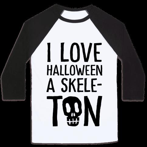I Love Halloween A Skele-Ton Baseball Tee