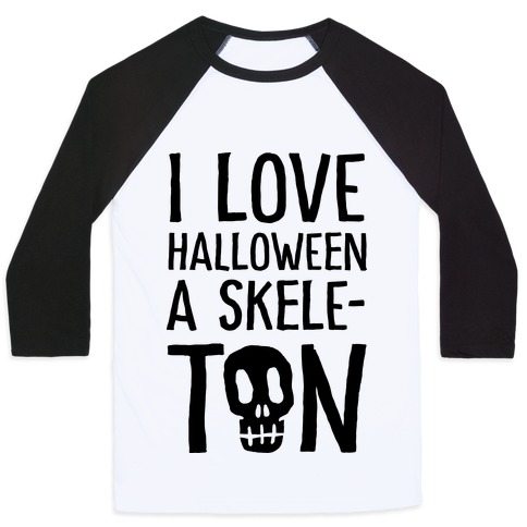 I Love Halloween A Skele-Ton Baseball Tee