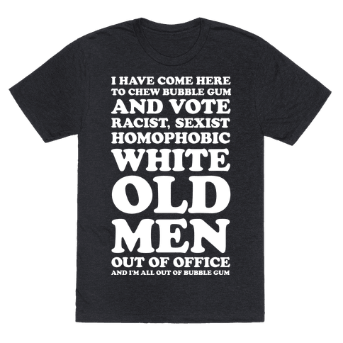 I Have Come Here To Chew Bubblegum And Vote Mens T-Shirt