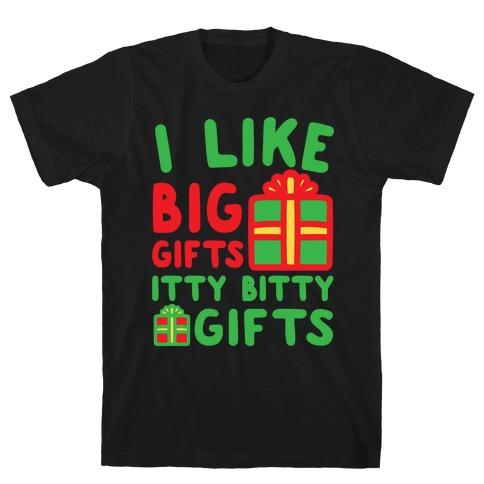 I Like Big Gifts Itty Bitt Gifts Parody White Print T-Shirt