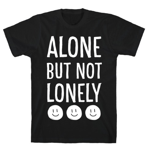 Alone But Not Lonely T-Shirt