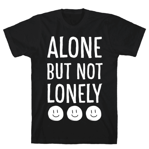 Alone But Not Lonely Mens T-Shirt