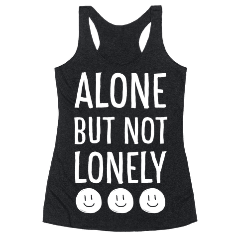 Alone But Not Lonely Racerback Tank Top