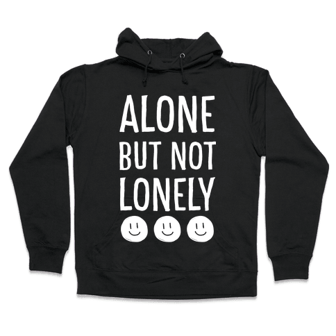 Alone But Not Lonely Hooded Sweatshirt