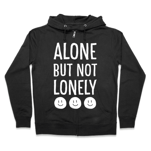 Alone But Not Lonely Zip Hoodie
