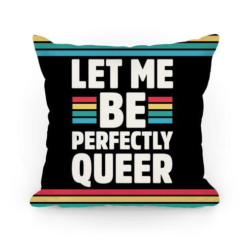 Let Me Be Perfectly Queer Pillow