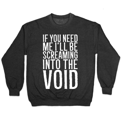 If You Need Me I'll Be Screaming Into The Void White Print Pullover