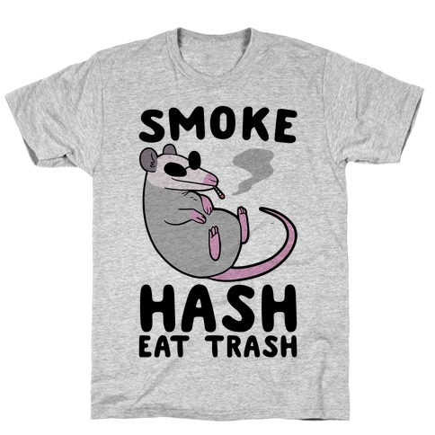 Smoke Hash, Eat Trash T-Shirt
