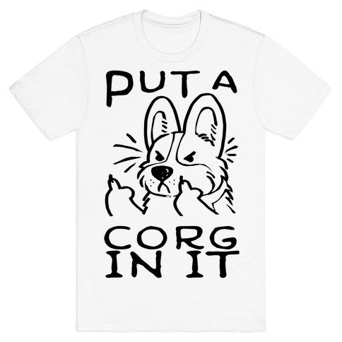Put A Corg In It T-Shirt