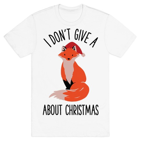 I Don't Give a Fox About Christmas T-Shirt