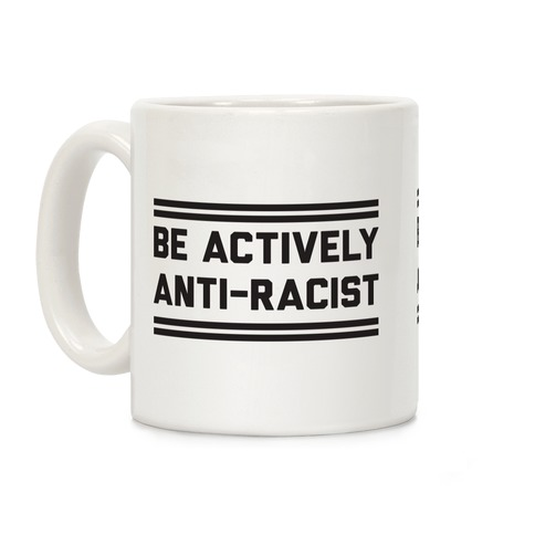 Be Actively Anti-Racist Coffee Mug