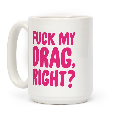 F*** My Drag, Right? Coffee Mug