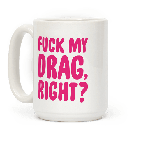 F*** My Drag, Right? Coffee Mug
