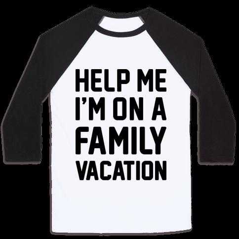 Help Me I'm On A Family Vacation Baseball Tee