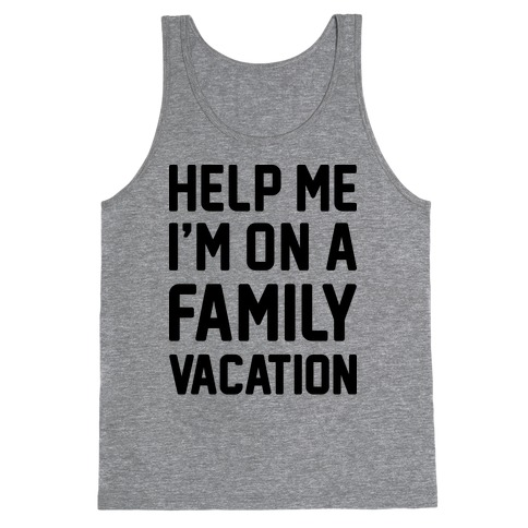 Help Me I'm On A Family Vacation Tank Top